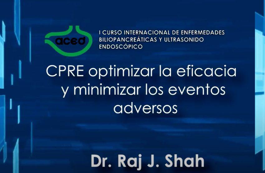 CPRE optimizar la eficacia y minimizar los eventos adversos – Dr Raj J. Shah